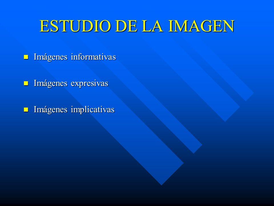 ESTUDIO DE LA IMAGEN Imágenes informativas Imágenes informativas Imágenes expresivas Imágenes expresivas Imágenes implicativas Imágenes implicativas