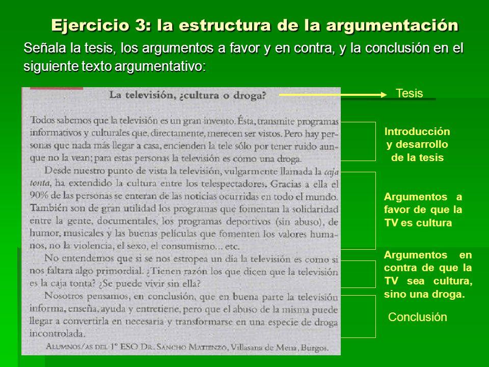 Ejercicio 3: la estructura de la argumentación Ejercicio 3: la estructura de la argumentación Señala la tesis, los argumentos a favor y en contra, y l