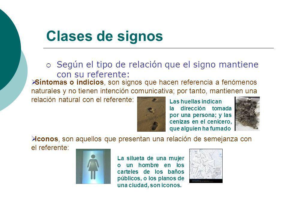 Clases de signos Según el tipo de relación que el signo mantiene con su referente: Síntomas o indicios, son signos que hacen referencia a fenómenos na