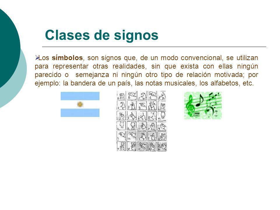 Clases de signos Los símbolos, son signos que, de un modo convencional, se utilizan para representar otras realidades, sin que exista con ellas ningún