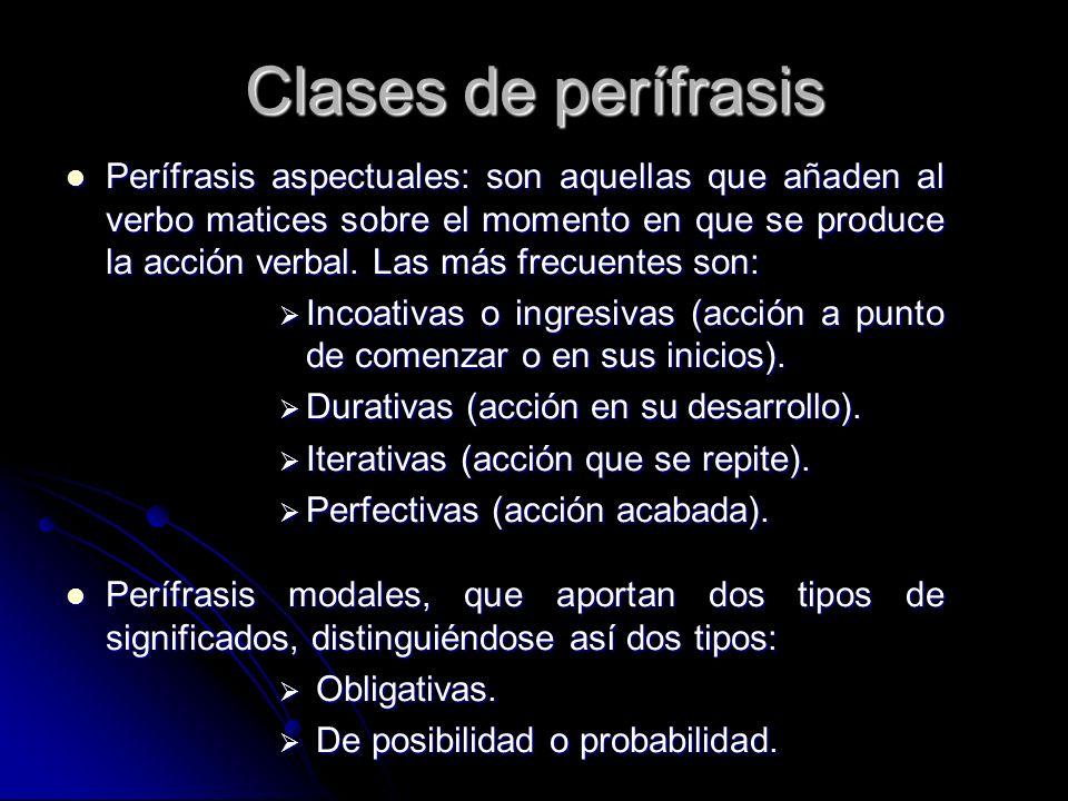 Clases de perífrasis Perífrasis aspectuales: son aquellas que añaden al verbo matices sobre el momento en que se produce la acción verbal. Las más fre