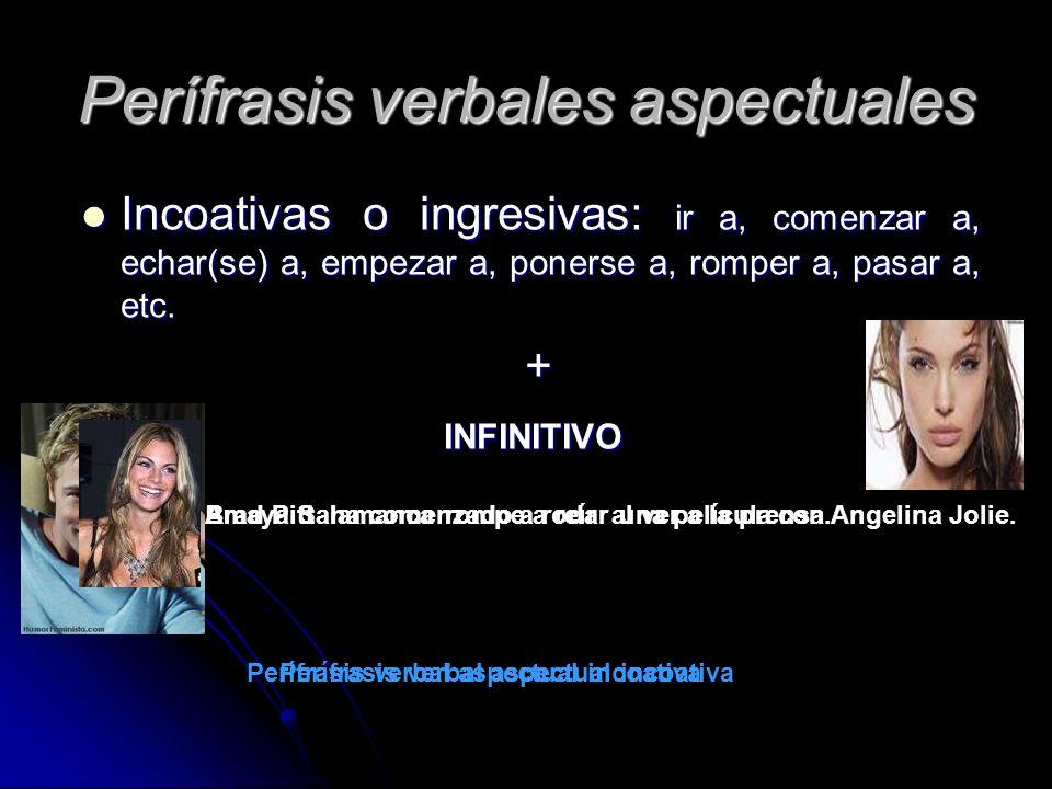 Perífrasis verbales aspectuales Incoativas o ingresivas: ir a, comenzar a, echar(se) a, empezar a, ponerse a, romper a, pasar a, etc. Incoativas o ing