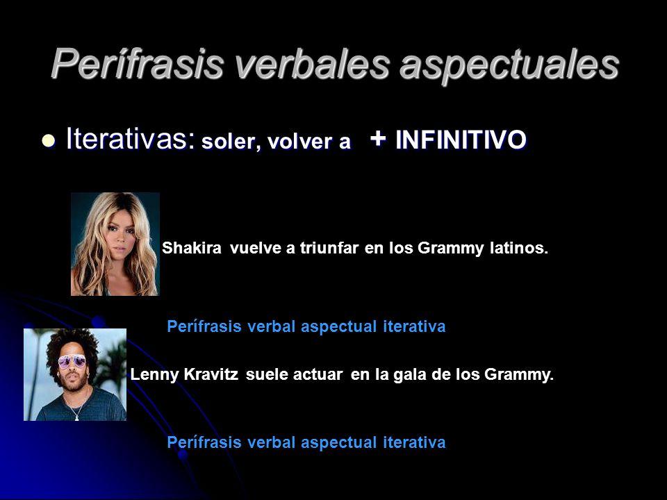 Perífrasis verbales aspectuales Iterativas: soler, volver a + INFINITIVO Iterativas: soler, volver a + INFINITIVO vuelve a triunfar Shakira en los Gra