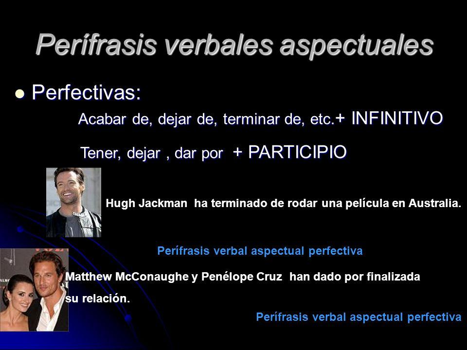 Perífrasis verbales aspectuales Perfectivas: Perfectivas: Acabar de, dejar de, terminar de, etc. + INFINITIVO Acabar de, dejar de, terminar de, etc. +
