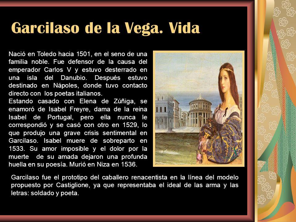 Garcilaso de la Vega. Vida Nació en Toledo hacia 1501, en el seno de una familia noble. Fue defensor de la causa del emperador Carlos V y estuvo deste