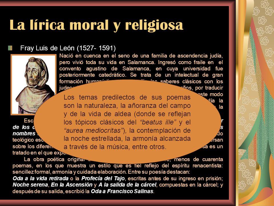 La lírica moral y religiosa Fray Luis de León (1527- 1591) Nació en cuenca en el seno de una familia de ascendencia judía, pero vivió toda su vida en