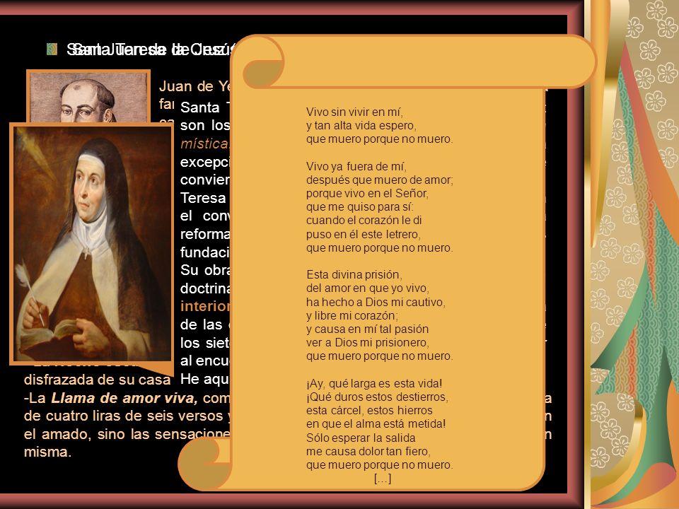 San Juan de la Cruz (1542-1591) Juan de Yepes y Álvarez nace en Ávila en el seno de una familia muy humilde. Perteneció a la orden de los carmelitas y