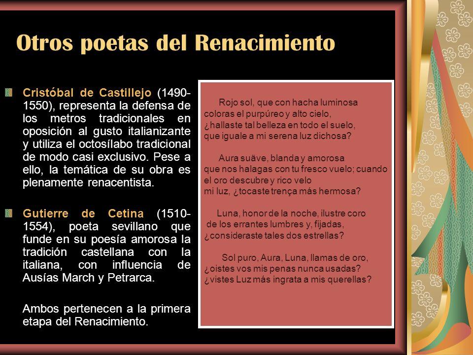 Otros poetas del Renacimiento Cristóbal de Castillejo (1490- 1550), representa la defensa de los metros tradicionales en oposición al gusto italianiza