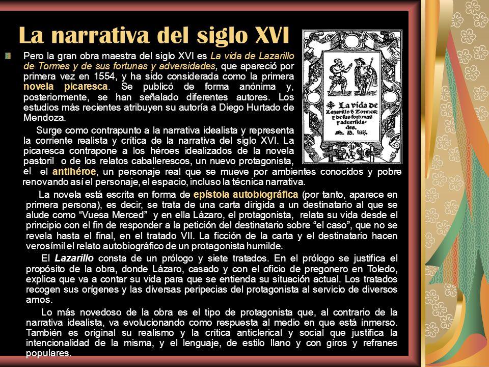 La narrativa del siglo XVI Pero la gran obra maestra del siglo XVI es La vida de Lazarillo de Tormes y de sus fortunas y adversidades, que apareció po
