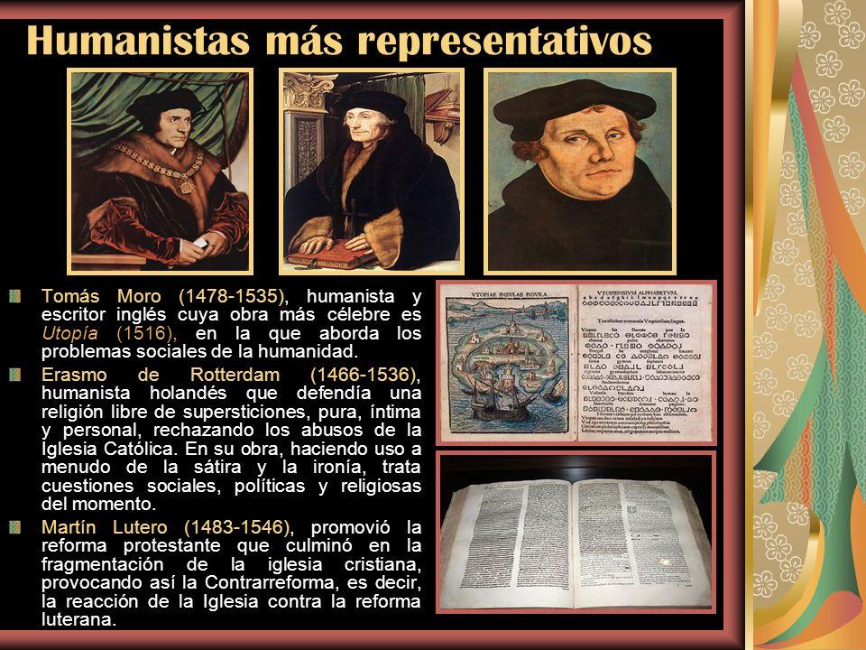 Humanistas más representativos Tomás Moro (1478-1535), humanista y escritor inglés cuya obra más célebre es Utopía (1516), en la que aborda los proble