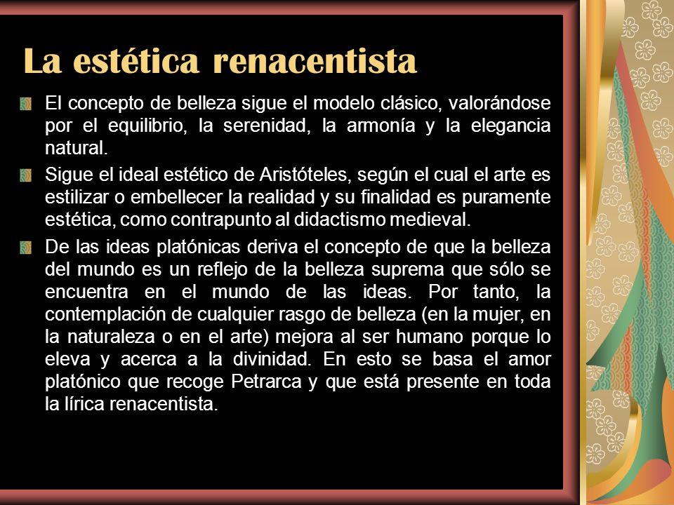 La estética renacentista El concepto de belleza sigue el modelo clásico, valorándose por el equilibrio, la serenidad, la armonía y la elegancia natura
