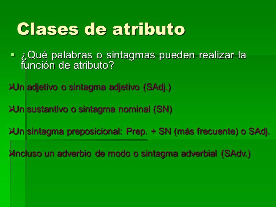 Clases de atributo ¿Qué palabras o sintagmas pueden realizar la función de atributo? ¿Qué palabras o sintagmas pueden realizar la función de atributo?