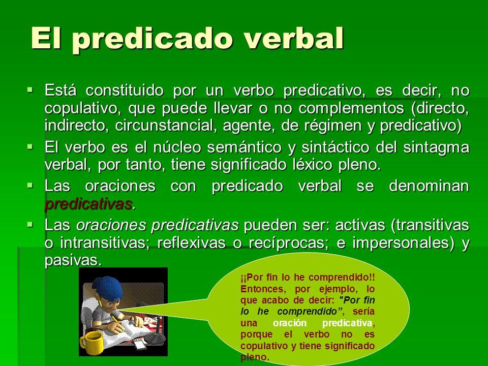 El predicado verbal Está constituido por un verbo predicativo, es decir, no copulativo, que puede llevar o no complementos (directo, indirecto, circun