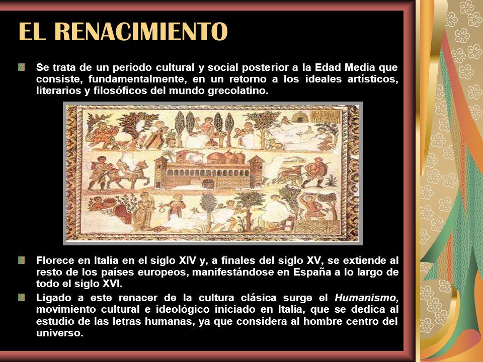 EL RENACIMIENTO Se trata de un período cultural y social posterior a la Edad Media que consiste, fundamentalmente, en un retorno a los ideales artísti