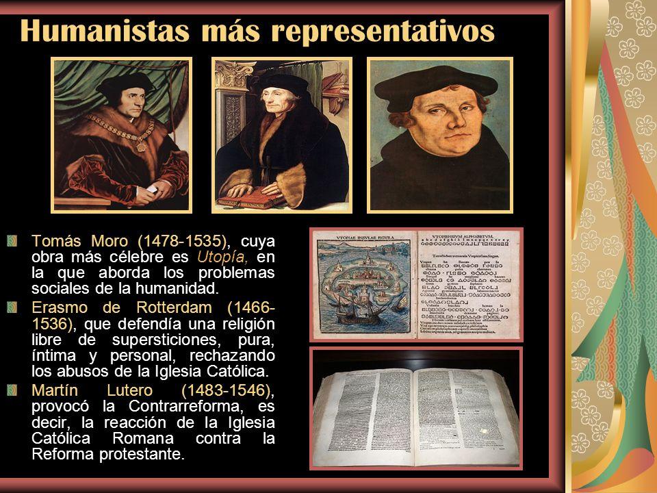 Humanistas más representativos Tomás Moro (1478-1535), cuya obra más célebre es Utopía, en la que aborda los problemas sociales de la humanidad. Erasm