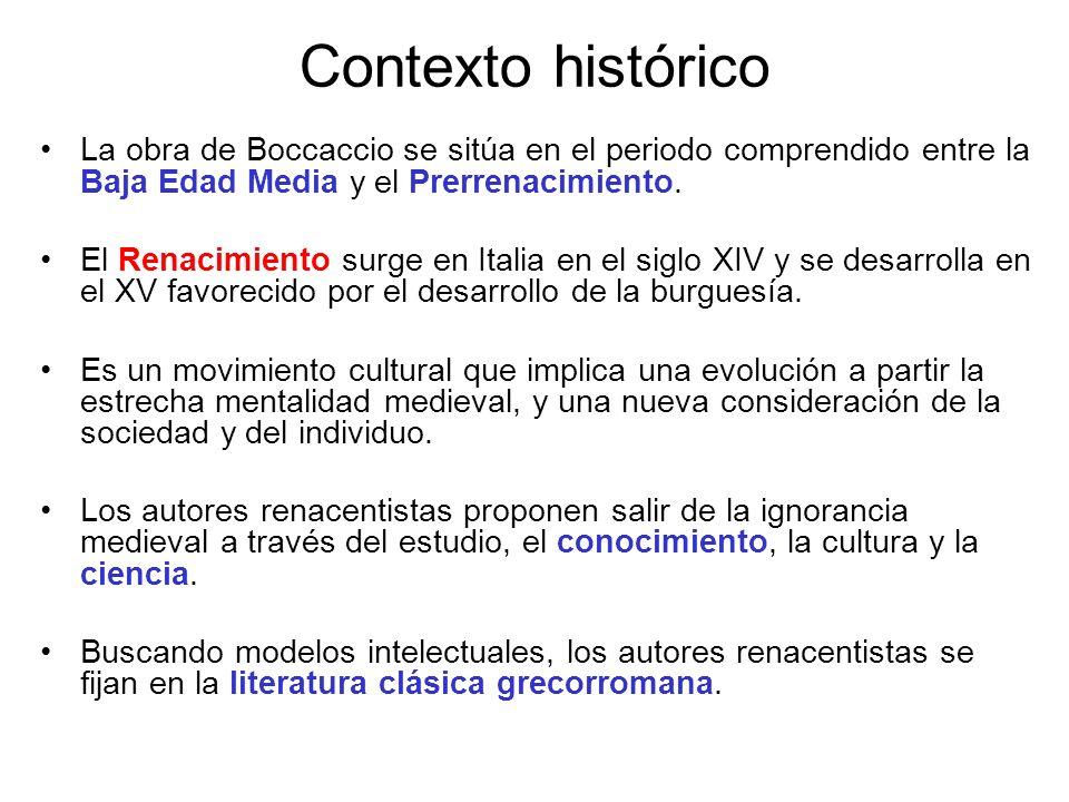 Contexto histórico La obra de Boccaccio se sitúa en el periodo comprendido entre la Baja Edad Media y el Prerrenacimiento. El Renacimiento surge en It