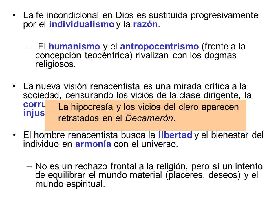 La fe incondicional en Dios es sustituida progresivamente por el individualismo y la razón. – El humanismo y el antropocentrismo (frente a la concepci