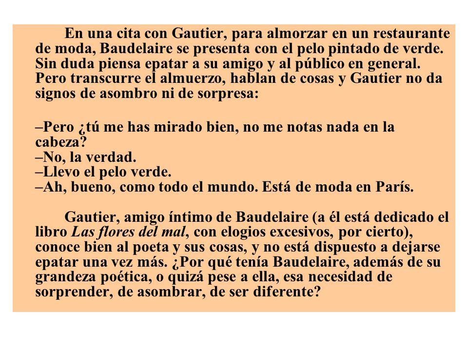 En una cita con Gautier, para almorzar en un restaurante de moda, Baudelaire se presenta con el pelo pintado de verde. Sin duda piensa epatar a su ami