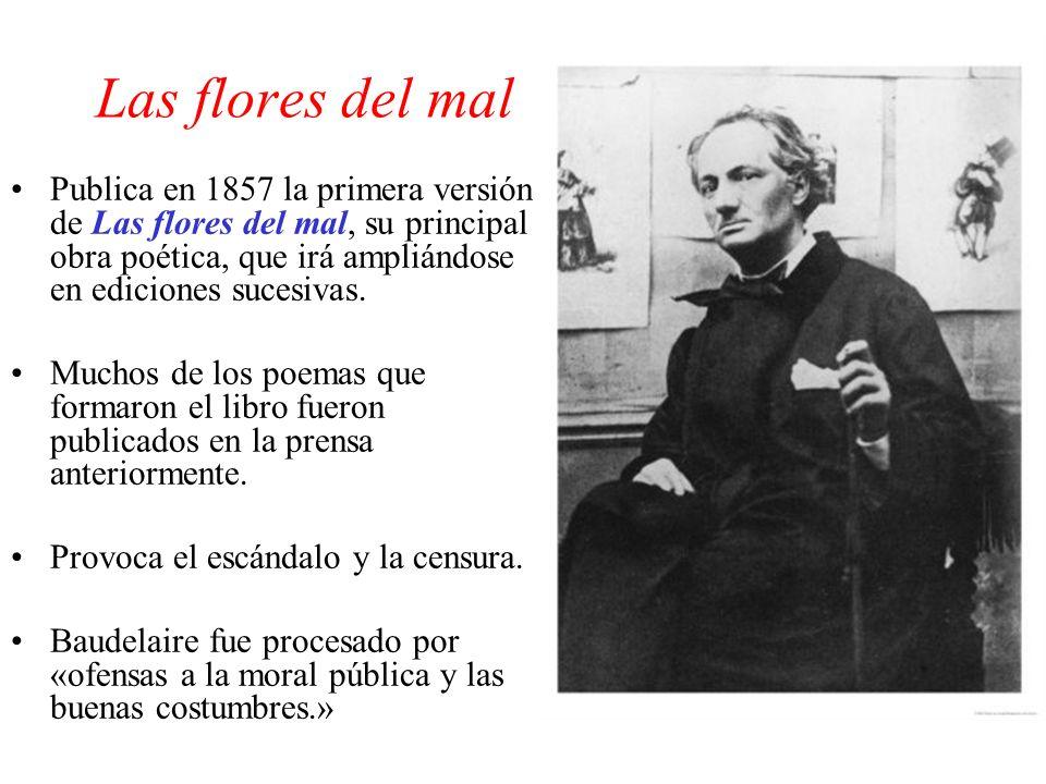 Las flores del mal Publica en 1857 la primera versión de Las flores del mal, su principal obra poética, que irá ampliándose en ediciones sucesivas. Mu