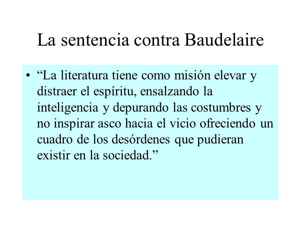 La sentencia contra Baudelaire La literatura tiene como misión elevar y distraer el espíritu, ensalzando la inteligencia y depurando las costumbres y