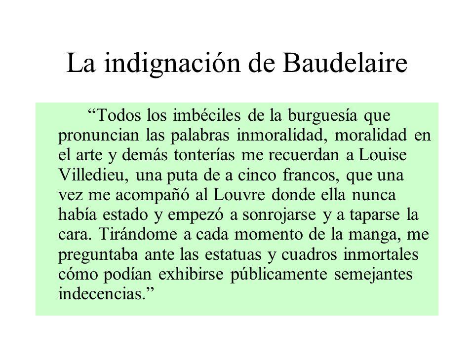 La indignación de Baudelaire Todos los imbéciles de la burguesía que pronuncian las palabras inmoralidad, moralidad en el arte y demás tonterías me re