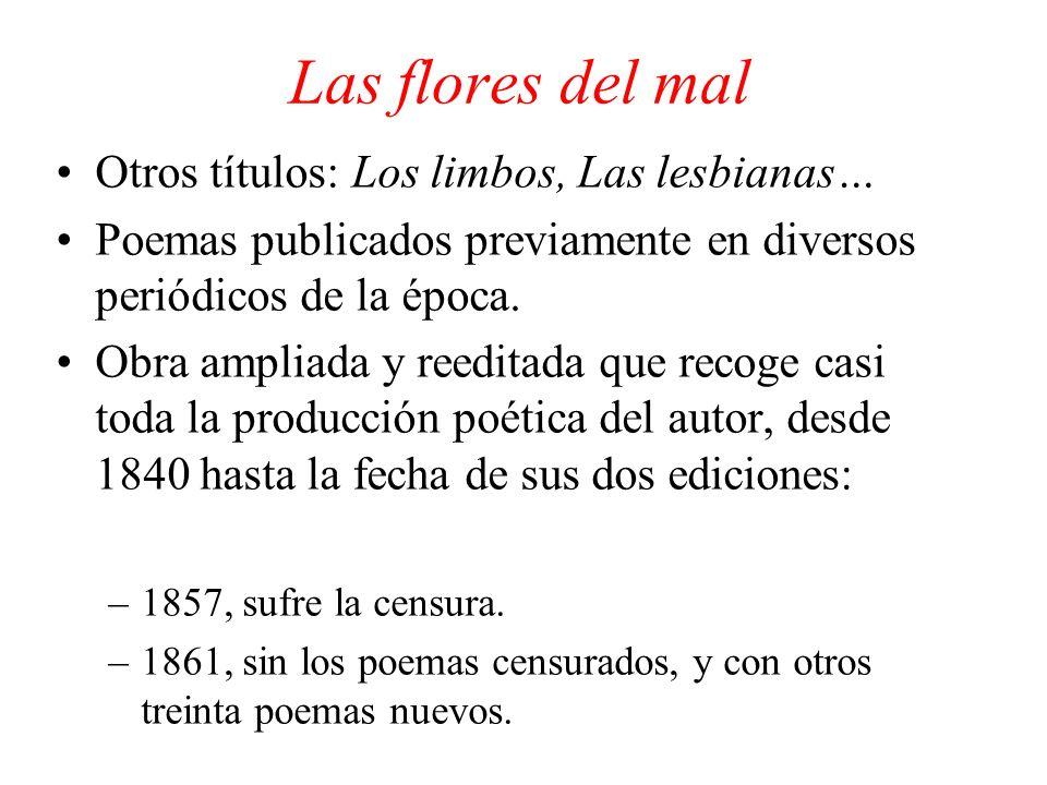 Las flores del mal Otros títulos: Los limbos, Las lesbianas… Poemas publicados previamente en diversos periódicos de la época. Obra ampliada y reedita