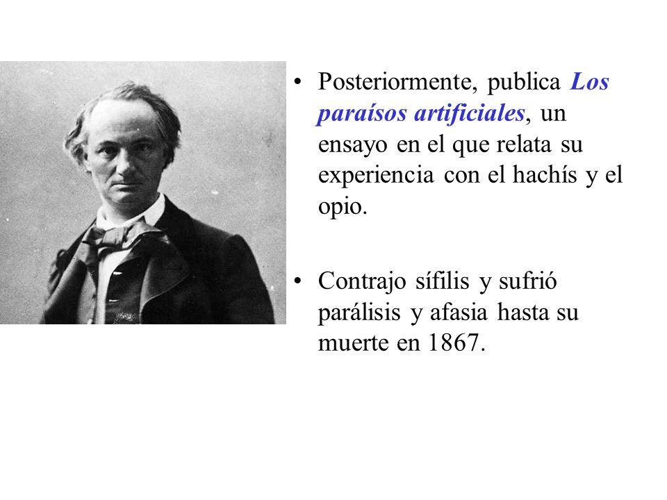 Posteriormente, publica Los paraísos artificiales, un ensayo en el que relata su experiencia con el hachís y el opio. Contrajo sífilis y sufrió paráli