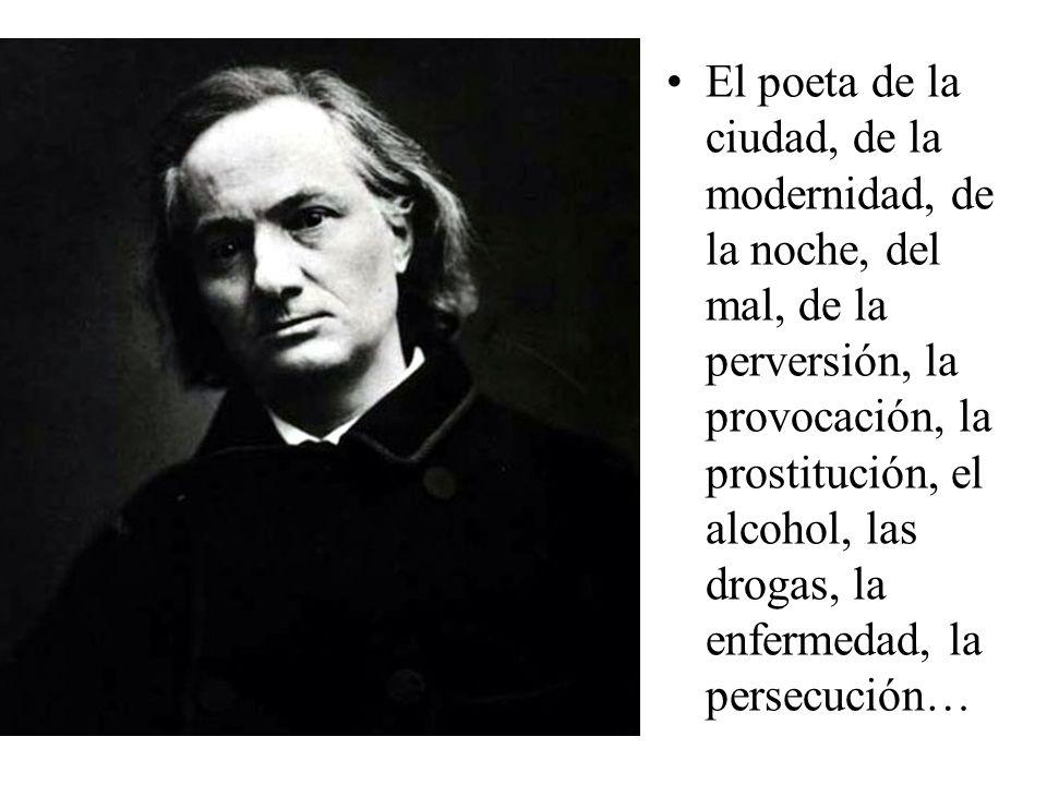 El poeta de la ciudad, de la modernidad, de la noche, del mal, de la perversión, la provocación, la prostitución, el alcohol, las drogas, la enfermeda
