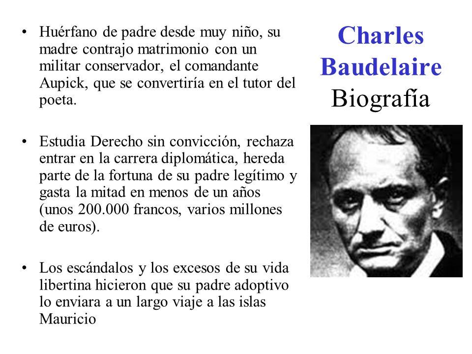 Charles Baudelaire Biografía Huérfano de padre desde muy niño, su madre contrajo matrimonio con un militar conservador, el comandante Aupick, que se c