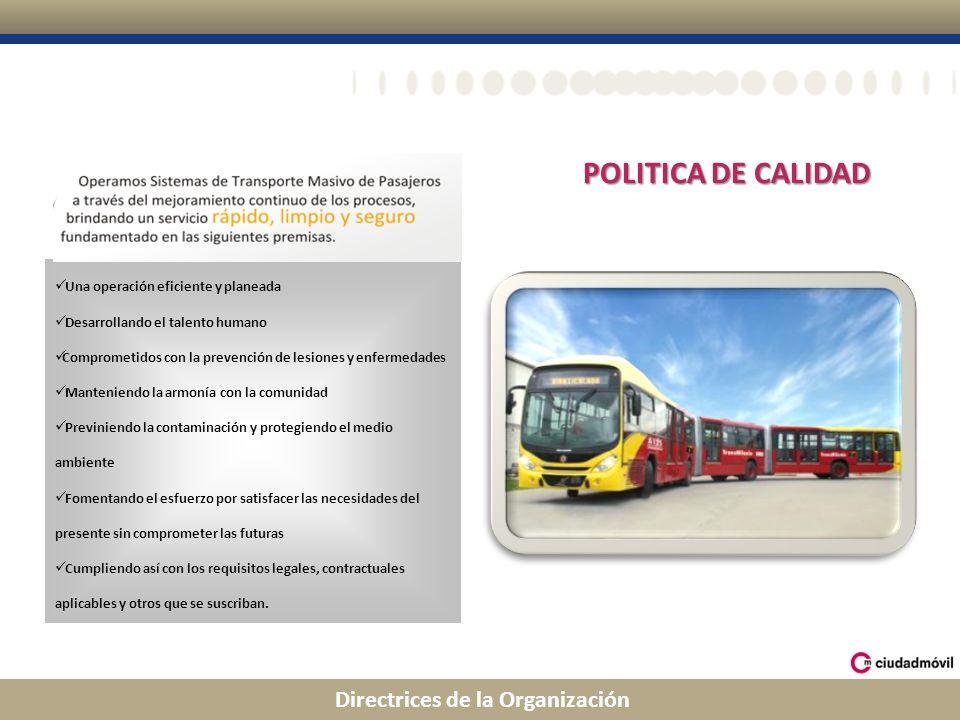 Directrices de la Organización POLITICA DE CALIDAD Una operación eficiente y planeada Desarrollando el talento humano Comprometidos con la prevención