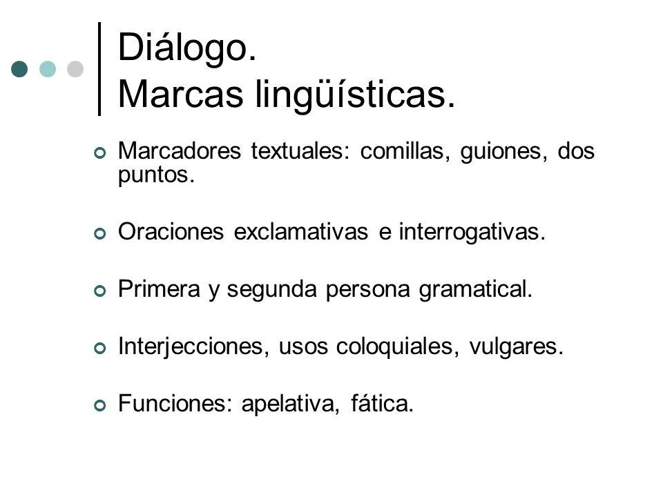 Diálogo. Marcas lingüísticas. Marcadores textuales: comillas, guiones, dos puntos. Oraciones exclamativas e interrogativas. Primera y segunda persona