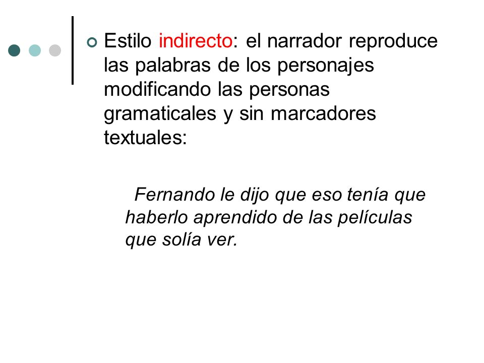 Estilo indirecto: el narrador reproduce las palabras de los personajes modificando las personas gramaticales y sin marcadores textuales: Fernando le d