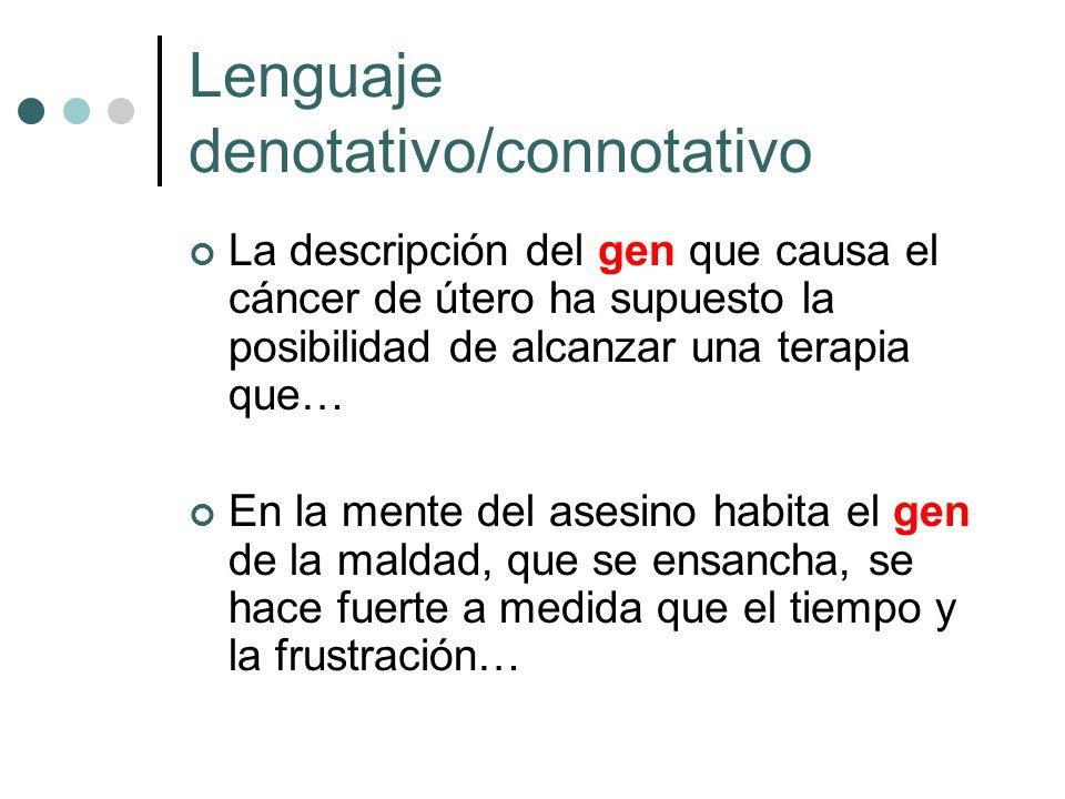 Lenguaje denotativo/connotativo La descripción del gen que causa el cáncer de útero ha supuesto la posibilidad de alcanzar una terapia que… En la ment
