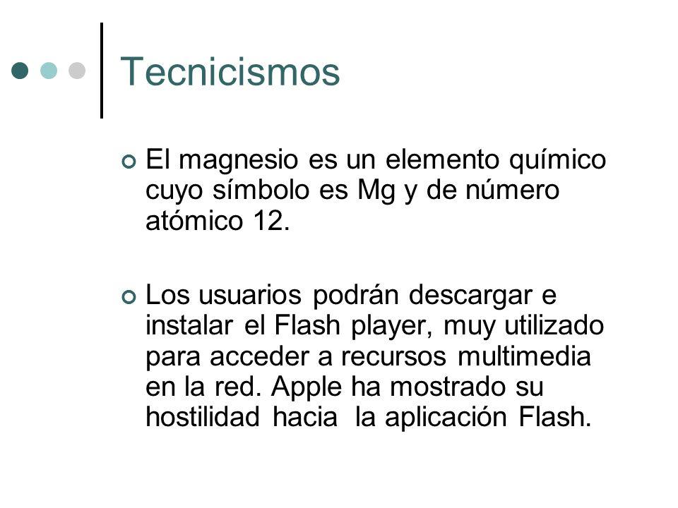 Tecnicismos El magnesio es un elemento químico cuyo símbolo es Mg y de número atómico 12. Los usuarios podrán descargar e instalar el Flash player, mu