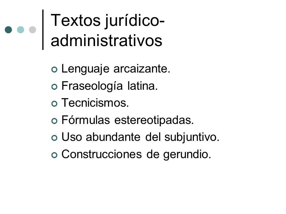 Textos jurídico- administrativos Lenguaje arcaizante. Fraseología latina. Tecnicismos. Fórmulas estereotipadas. Uso abundante del subjuntivo. Construc