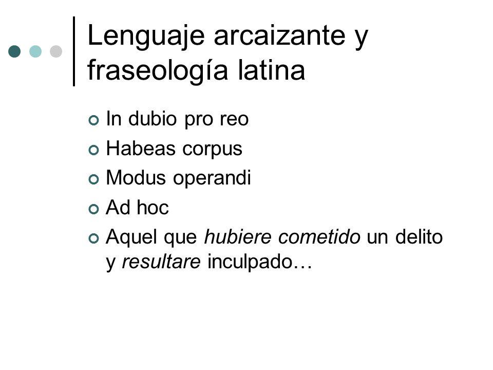 Lenguaje arcaizante y fraseología latina In dubio pro reo Habeas corpus Modus operandi Ad hoc Aquel que hubiere cometido un delito y resultare inculpa