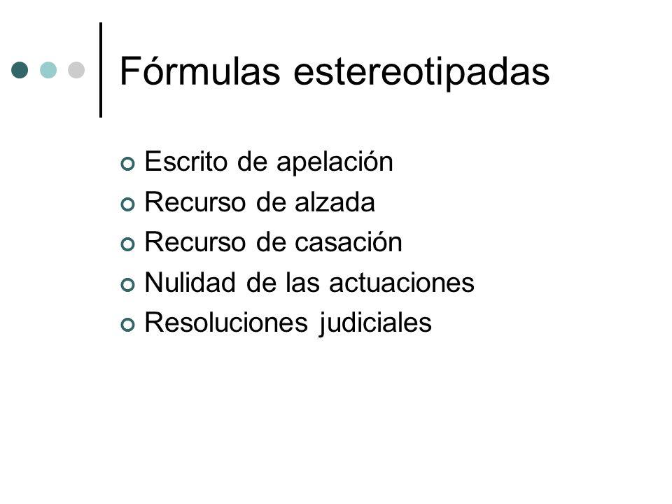 Fórmulas estereotipadas Escrito de apelación Recurso de alzada Recurso de casación Nulidad de las actuaciones Resoluciones judiciales
