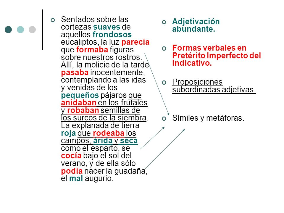 Estilo indirecto: el narrador reproduce las palabras de los personajes modificando las personas gramaticales y sin marcadores textuales: Fernando le dijo que eso tenía que haberlo aprendido de las películas que solía ver.