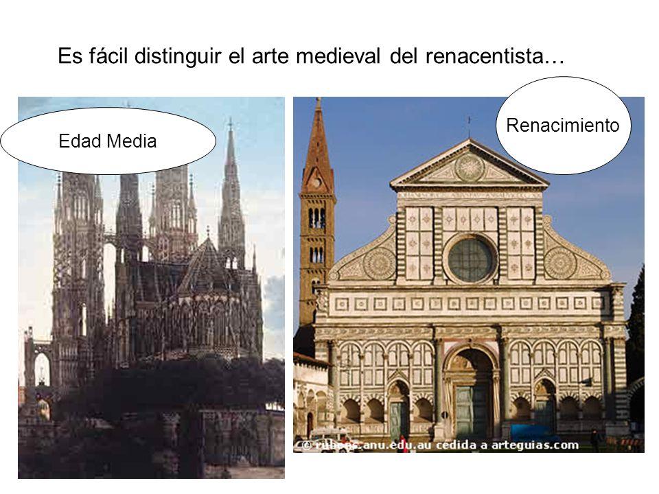 Es fácil distinguir el arte medieval del renacentista… Renacimiento Edad Media