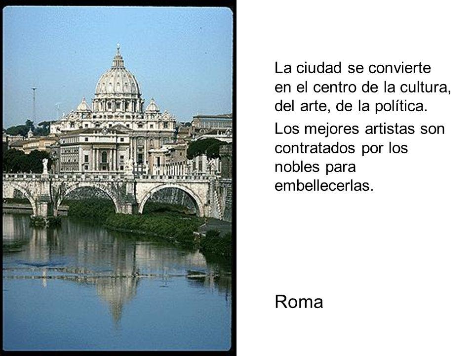 La ciudad se convierte en el centro de la cultura, del arte, de la política. Los mejores artistas son contratados por los nobles para embellecerlas. R