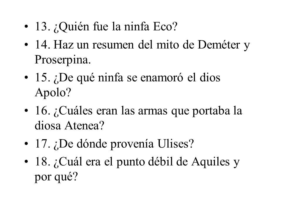 13.¿Quién fue la ninfa Eco. 14. Haz un resumen del mito de Deméter y Proserpina.