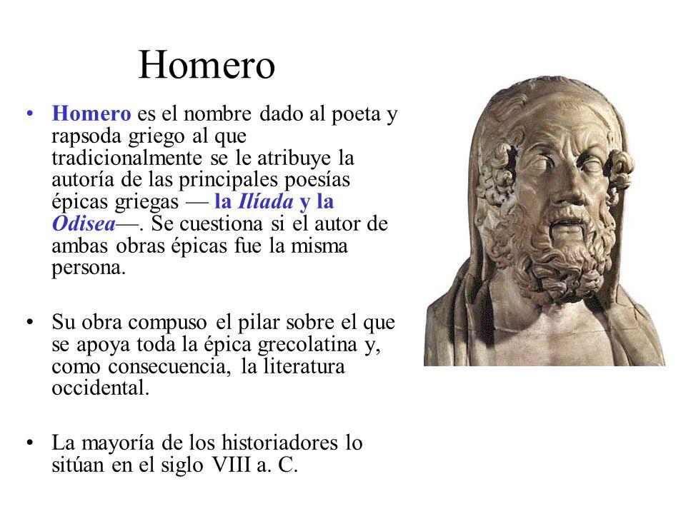 Homero Homero es el nombre dado al poeta y rapsoda griego al que tradicionalmente se le atribuye la autoría de las principales poesías épicas griegas la Ilíada y la Odisea.