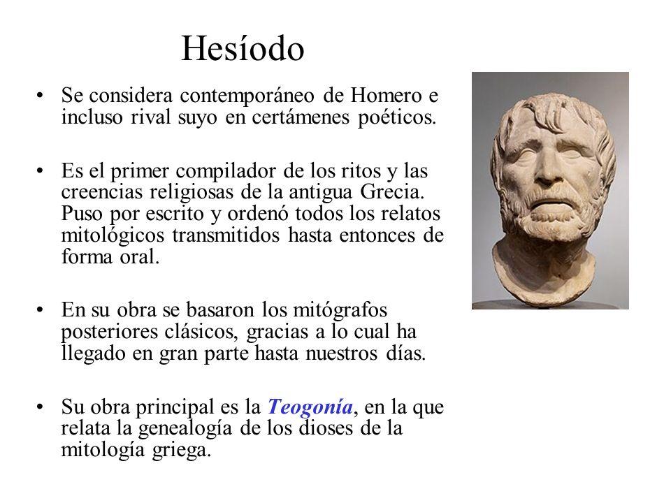 Hesíodo Se considera contemporáneo de Homero e incluso rival suyo en certámenes poéticos.