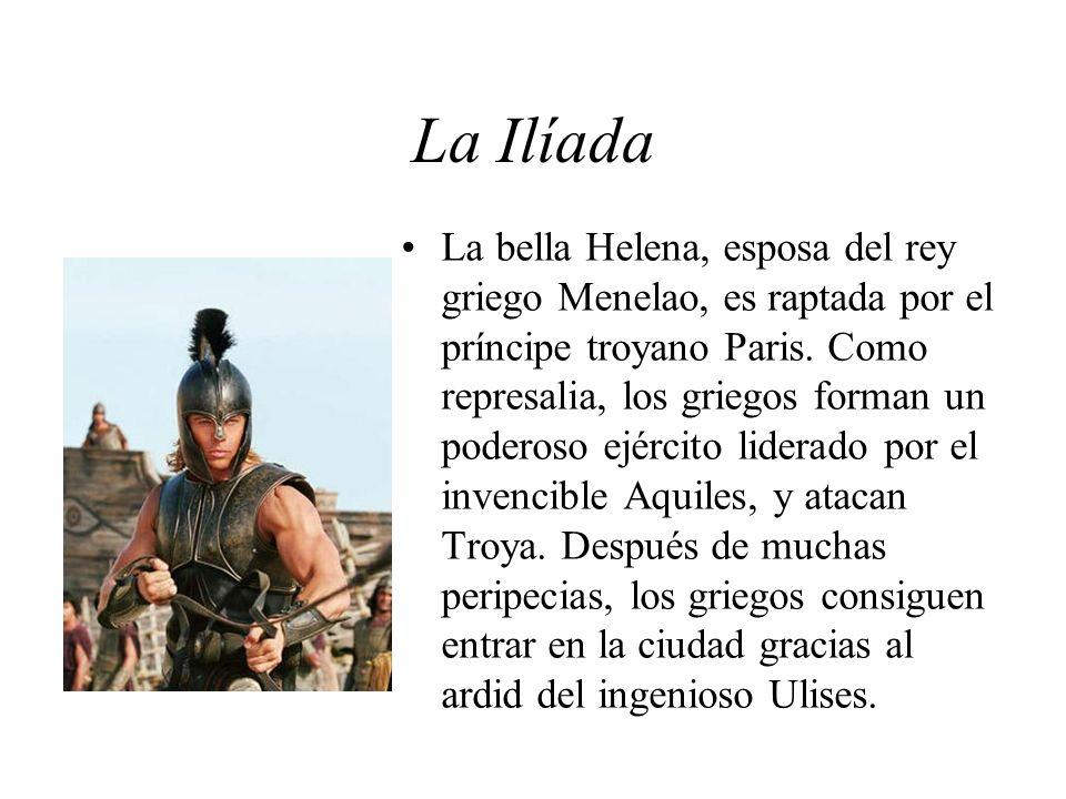 La Ilíada La bella Helena, esposa del rey griego Menelao, es raptada por el príncipe troyano Paris.