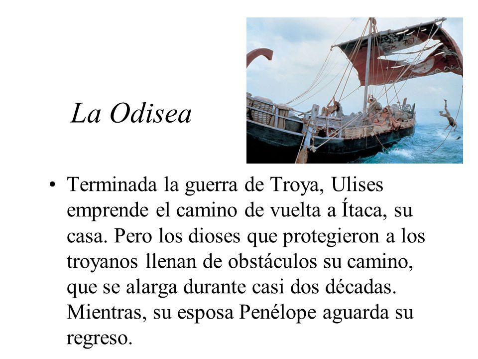 La Odisea Terminada la guerra de Troya, Ulises emprende el camino de vuelta a Ítaca, su casa.
