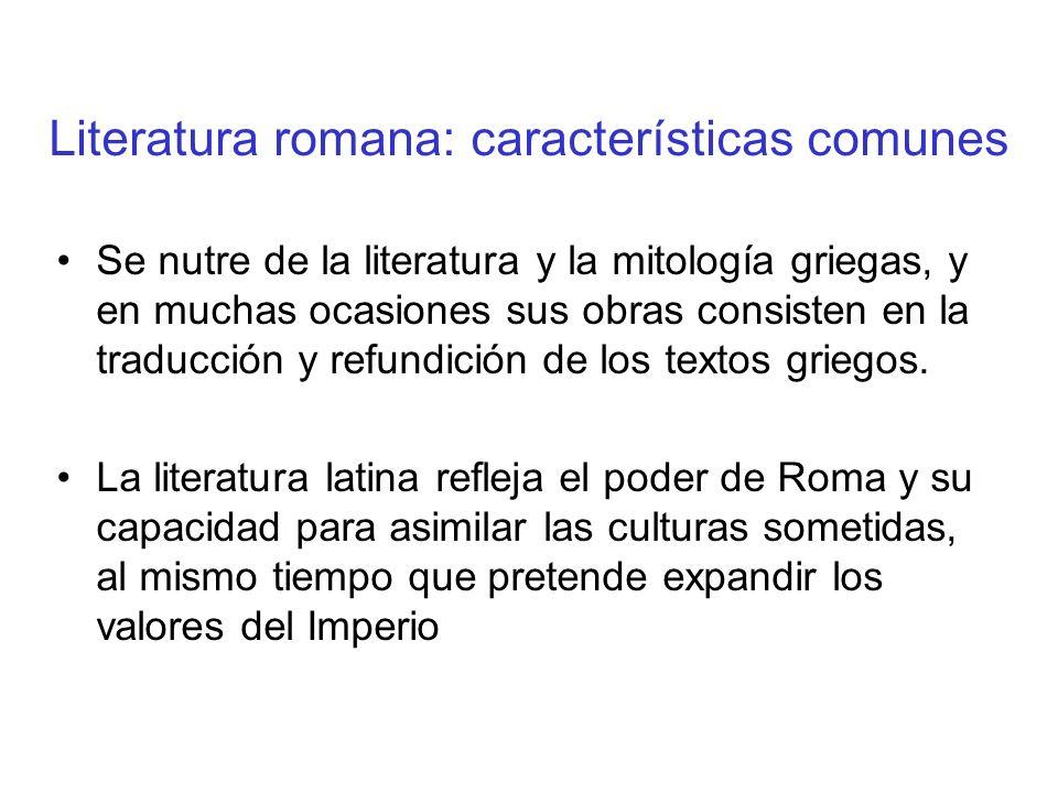 Literatura romana: características comunes Se nutre de la literatura y la mitología griegas, y en muchas ocasiones sus obras consisten en la traducción y refundición de los textos griegos.
