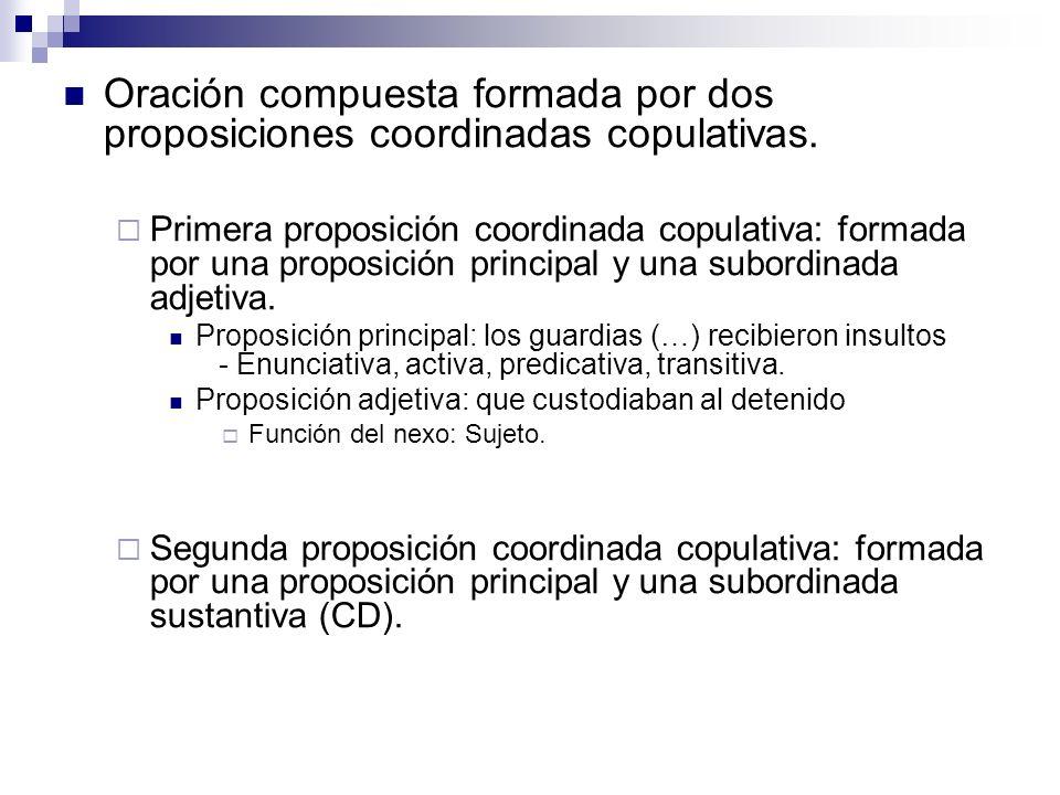 Oración compuesta formada por dos proposiciones coordinadas copulativas. Primera proposición coordinada copulativa: formada por una proposición princi