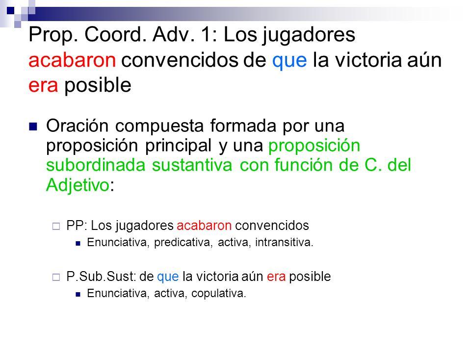 Prop. Coord. Adv. 1: Los jugadores acabaron convencidos de que la victoria aún era posible Oración compuesta formada por una proposición principal y u