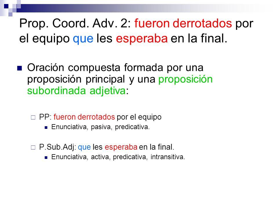 Prop. Coord. Adv. 2: fueron derrotados por el equipo que les esperaba en la final. Oración compuesta formada por una proposición principal y una propo