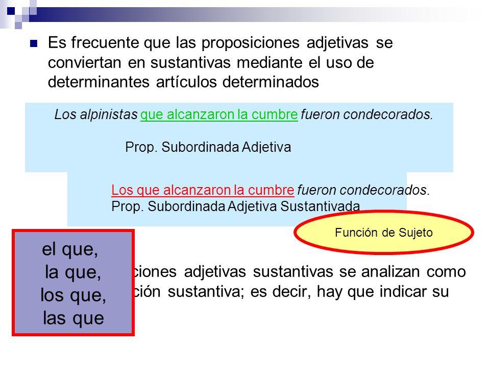 Es frecuente que las proposiciones adjetivas se conviertan en sustantivas mediante el uso de determinantes artículos determinados Las proposiciones ad